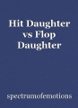 Hit Daughter vs Flop Daughter