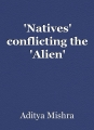 'Natives' conflicting the 'Alien'