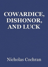COWARDICE, DISHONOR, AND LUCK