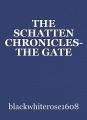 THE SCHATTEN CHRONICLES- THE GATE