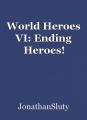 World Heroes VI: Ending Heroes!