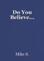 Do You Believe...