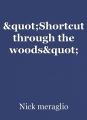 """Shortcut through the woods"""
