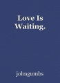 Love Is Waiting.