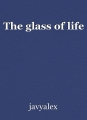 The glass of life
