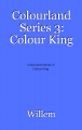 Colourland Series 3: Colour King
