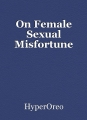 On Female Sexual Misfortune