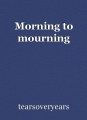 Morning to mourning