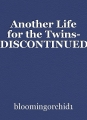 Another Life for the Twins- DISCONTINUED