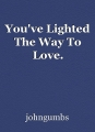 You've Lighted The Way To Love.