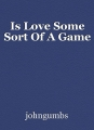 Is Love Some Sort Of A Game
