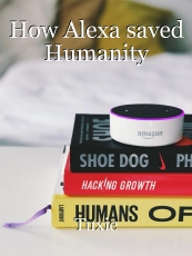 How Alexa saved Humanity