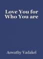 Love You for Who You are