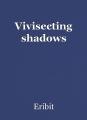 Vivisecting shadows