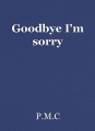 Goodbye I'm sorry