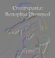 Creepypasta: Benophia Drowned
