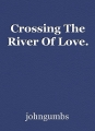 Crossing The River Of Love.