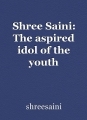 Shree Saini: The aspired idol of the youth