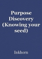 Purpose Discovery (Knowing your seed)