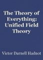The Theory of Everything: Unified Field Theory (Returned)