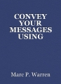 CONVEY YOUR MESSAGES USING NOTHING BUT ART ANDPAINT
