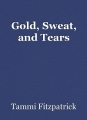 Gold, Sweat, and Tears