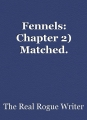 Fennels: Chapter 2) Matched.