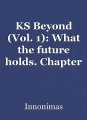 KS Beyond (Vol. 1): What the future holds. Chapter 3&4.