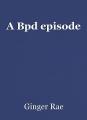 A Bpd episode
