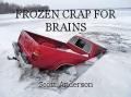 FROZEN CRAP FOR BRAINS