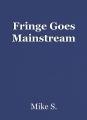 Fringe Goes Mainstream