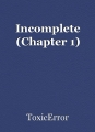 Incomplete (Chapter 1)