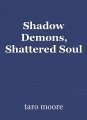 Shadow Demons, Shattered Soul