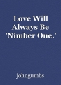 Love Will Always Be 'Nimber One.'