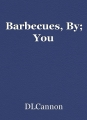 Barbecues, By; You