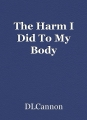 The Harm I Did To My Body