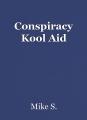 Conspiracy Kool Aid