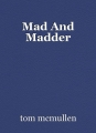 Mad And Madder