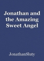 Jonathan and the Amazing Sweet Angel