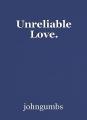 Unreliable Love.