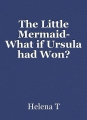 The Little Mermaid- What if Ursula had Won?