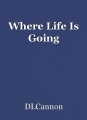 Where Life Is Going