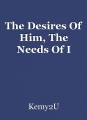 The Desires Of Him, The Needs Of I