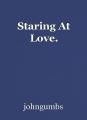 Staring At Love.