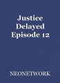 Justice Delayed Episode 12