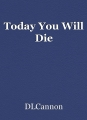 Today You Will Die