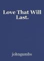 Love That Will Last.