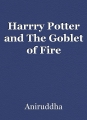 Harrry Potter and The Goblet of Fire