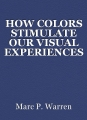 HOW COLORS STIMULATE OUR VISUAL EXPERIENCES