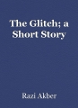 The Glitch; a Short Story